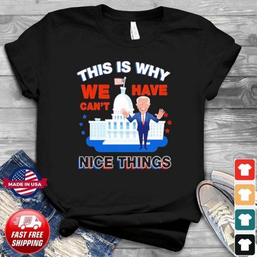 American Joe Biden Reason Why We Can't Have Nice Things Anti Biden T-Shirt