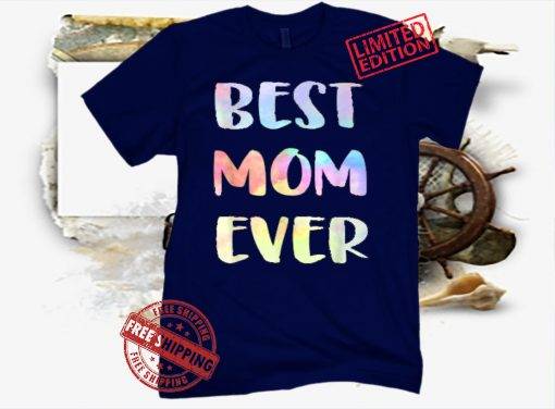 Best Mom Ever 2021 T-Shirt Mother's Day Limited Edition