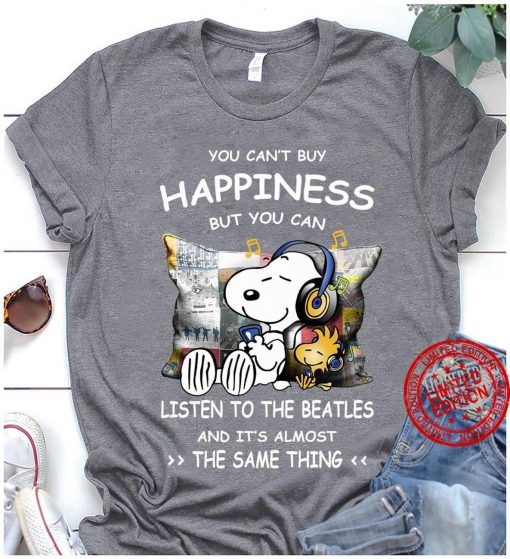 You Can't Buy Happiness But You Can Listen To The Beatles And It's Almost The Same Thing Unisex Shirt