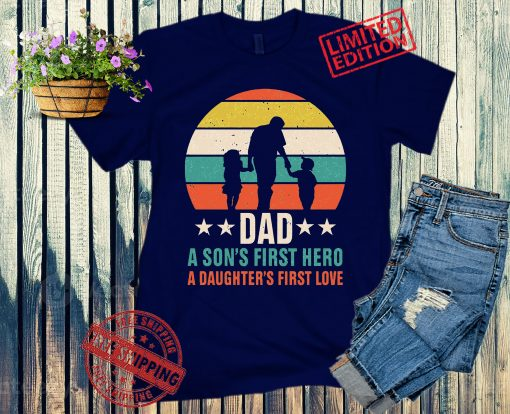 Dad is A Son's First Hero A Daughter's First Love, Gift Fathers Day Shirt, Dad Hero Shirt