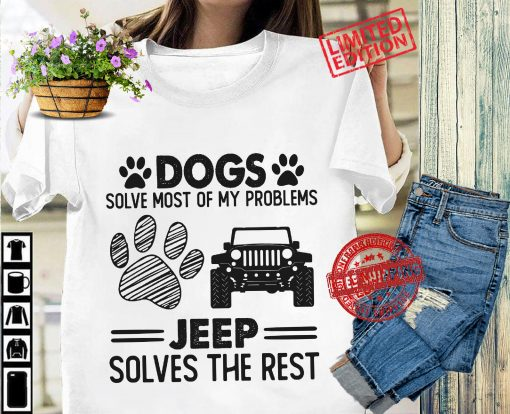Dogs Solve Most Of My Problems Jeep Solves The Rest Classic T-Shirt