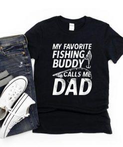 Fishing Dad Shirt, Cute Fisherman Gift, My Favorite Fishing Buddy Calls Me Dad Fishing Gift