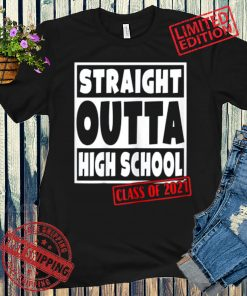Graduation Straight Outta High School Class of 2021 Shirt