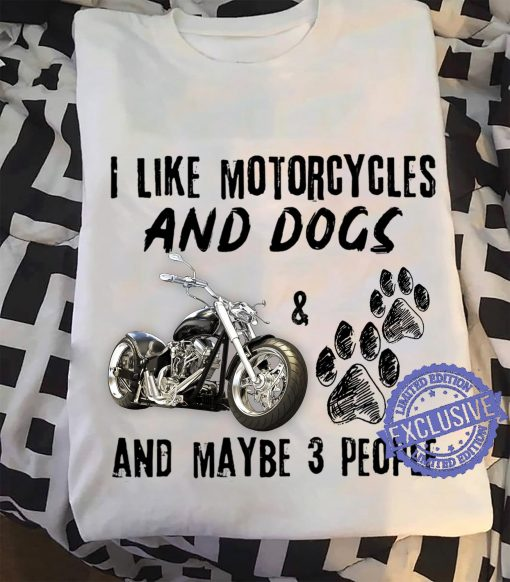I like motorcycles and dogs and maybe 3 people gift shirts