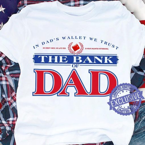 In Dad's Waller We Trust The Bank Of Dad Shirt Father's Day Gift