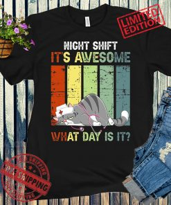 Night Shift It's Awesome! What Day is it? Funny Nurse Shirts