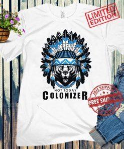 Not Today Colonizer Unisex Shirt
