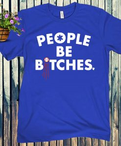 People Be Bitches Shirt - Los Angeles Baseball