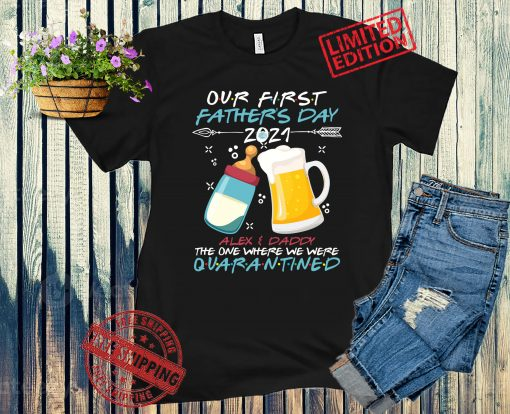Personalized Matching T-Shirt, Our First Father's Day 2021, We Were Quarantined, Beer and Milk Bottle, 1st Fathers Day Gift T-shirt