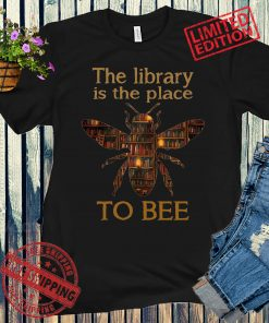 The Library Is The Place To Bee Gift Shirt
