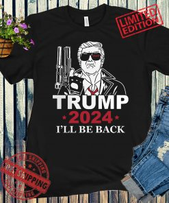 Trump 2024 I'll Be Back Election Day Cool Donald Trump United States President America Greatness Gun Rights Glock Shirt
