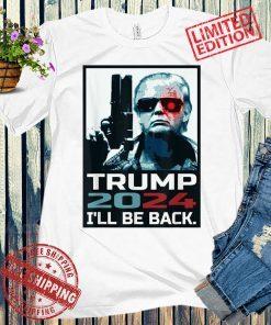 United StatesTrump 2024, I'll Be Back Trump 2024 Election T-Shirts
