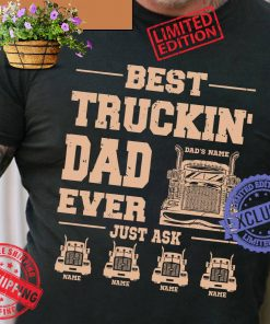 Best truckin dad ever just ask name name name name shirts