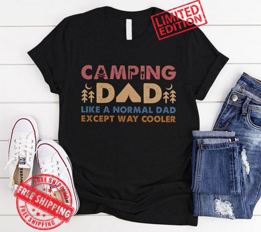 Camping Dad Like A Normal Dad Except Way Cooler Happy Father's Day Gift T-Shirt
