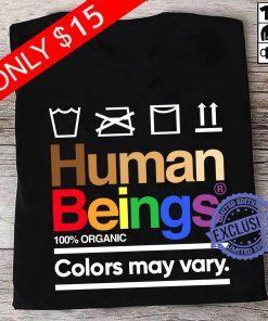 Human Beings 100 Organic Colors May Vary Gift Tee Shirt