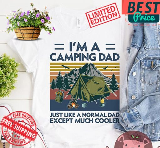 I'm A Camping Dad Just Like A Normal Dad Except Much Cooler Gift Shirts