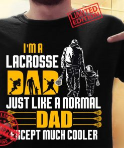 Lacrosse Dad Like A Normal Dad Just Much Cooler Tee Shirt