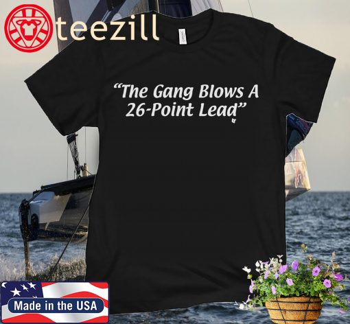 The Gang Blows a 26-Point Lead Hoops Tee Shirts